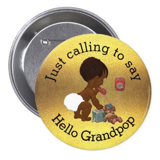 Apenas llamando para decir hola Grandpop Pin Redondo De 3 Pulgadas