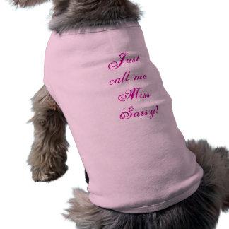 Apenas llámeme camisa del perro de Srta. Sassy Ropa De Mascota