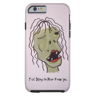 """""""Apenas muriendo para recibir noticias usted"""" del Funda Resistente iPhone 6"""