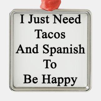 Apenas necesito el Tacos y el español ser feliz Adorno Navideño Cuadrado De Metal