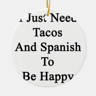 Apenas necesito el Tacos y el español ser feliz Adorno Navideño Redondo De Cerámica