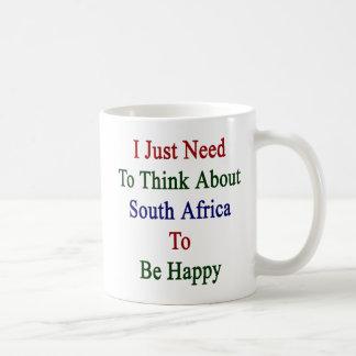 Apenas necesito pensar en Suráfrica para ser Happ Taza De Café