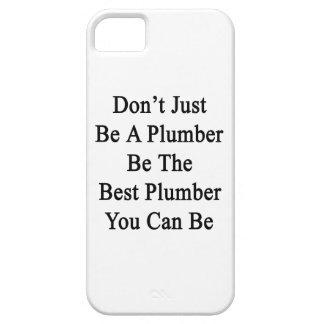 Apenas no sea un fontanero sea el mejor fontanero iPhone 5 funda