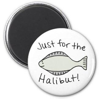 Apenas para el halibut imán redondo 5 cm