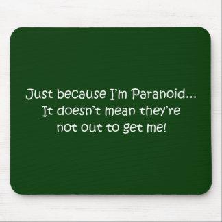 'Apenas porque soy paranoico… ' Tapetes De Ratón