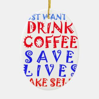 Apenas quiero beber el café adorno navideño ovalado de cerámica