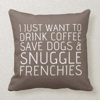 Apenas quiero - café y los Frenchies Cojines