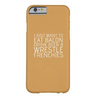 Apenas quiero - tocino y los Frenchies Funda Para iPhone 6 Barely There