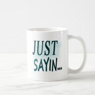 Apenas Sayin… Taza De Café