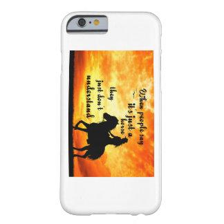 Apenas una gente del caballo no entiende funda para iPhone 6 barely there