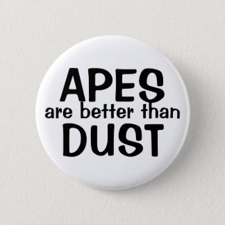 Apes are better than Dust! Pinback Button