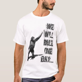 Apes will rule the world one day T-Shirt