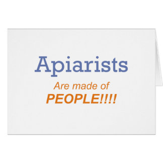 Apiarists are made of people!!! card