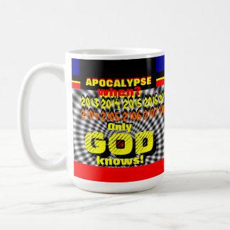 """""""Apocalipsis -- ¡Solamente DIOS sabe! """" Taza"""
