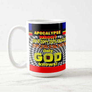 """Apocalypse -- Only GOD Knows!"" Classic White Coffee Mug"