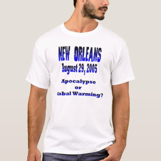 Apocalypse or Global Warming T-Shirt
