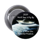 Apophis, 2029, We'll See it Fly By, 2036, This ... Pinback Button