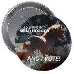 APOYO el botón del voto de los CABALLOS SALVAJES Pin Redondo De 4 Pulgadas