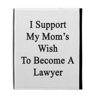 Apoyo el deseo de mi mamá para hacer abogado