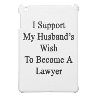 Apoyo el deseo de mi marido para hacer abogado
