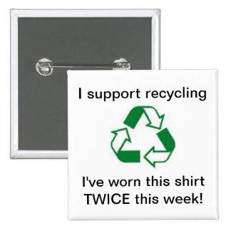 ¡Apoyo el reciclaje - he llevado esta camisa DOS V Pin Cuadrada 5 Cm