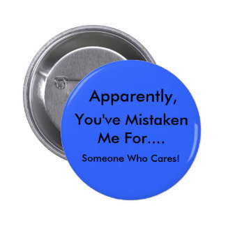 Apparently, You've mistaken me... Button