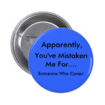 Apparently, You've mistaken me... Buttons