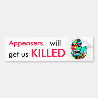 Appeasers will get us KILLED Bumper Sticker
