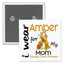 Appendix Cancer I Wear Amber For My Mom 43 Button