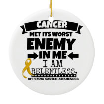 Appendix Cancer Met Its Worst Enemy in Me Ceramic Ornament