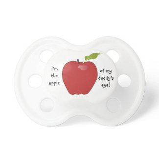 Apple of My Daddy's Eye Pacifier