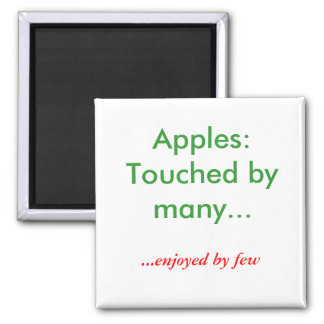 Apples:  Touched by many..., ...enjoyed by few Magnet