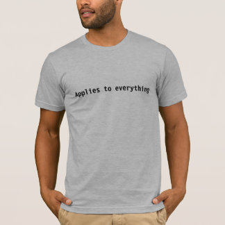 Applies to everything T-Shirt