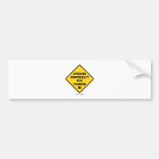 Approaching Unfixed Reality In Postmodern Era Sign Car Bumper Sticker