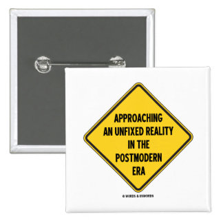 Approaching Unfixed Reality In Postmodern Era Sign Pinback Button
