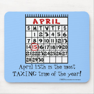April 15 Most Taxing Tme of the Year! Mouse Pad