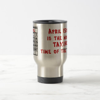 April 15th- Most Taxing Tme of the Year! Travel Mug