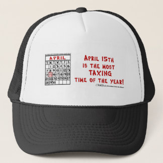 April 15th- Most Taxing Tme of the Year! Trucker Hat