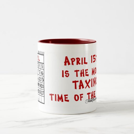 April 15th- Most Taxing Tme of the Year! Two-Tone Coffee Mug