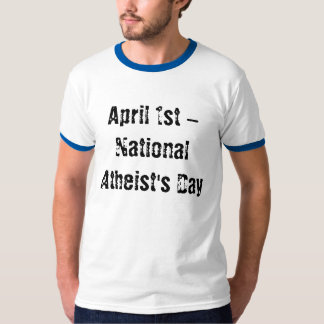 April 1st - National Atheist's Day T Shirt