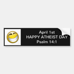 April Fools Day is Happy Atheist Day Bumper Sticker