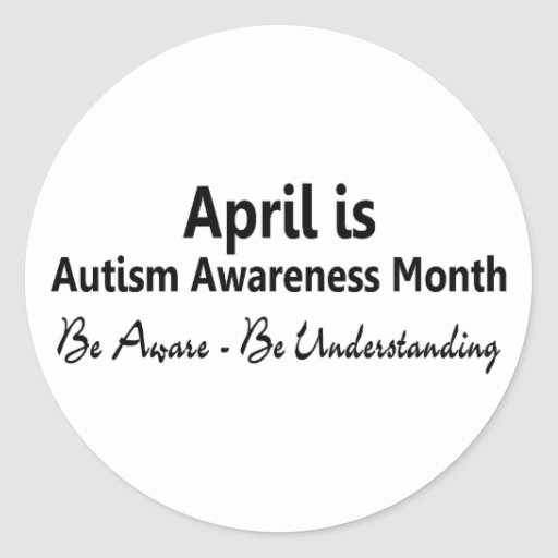 April Is Autism Awareness Month Be Aware Classic Round Sticker