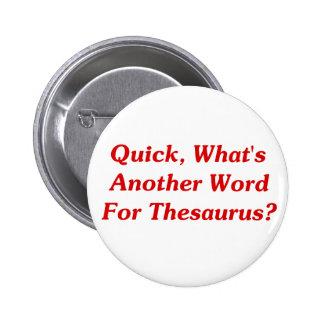 ¿Aprisa, cuál es otra palabra para el tesauro? Pin Redondo De 2 Pulgadas
