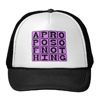 Apropos of Nothing, Without Reference To Anything Trucker Hat