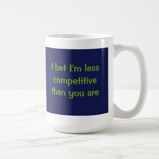 Apuesto que soy menos competitivo que usted es taza de café