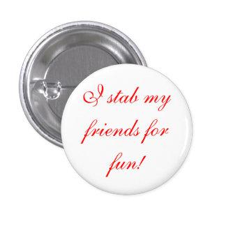 ¡apuñalo a mis amigos para la diversión! pin redondo de 1 pulgada