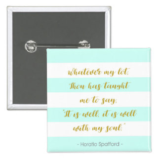 "Aqua and White Striped ""It is Well With My Soul"" Button"