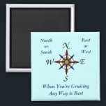 """Aqua Any Way Cruising Sqiare Magnet<br><div class=""""desc"""">The perfect cabin door marker for when you are on a cruise ship - and a nice sentiment for the cruise lover at home &quot;North or South, East or West When you&#39;re cruising, any way is best.&quot; Other &quot;Any Way&quot; products also available, including shirts, hats, buttons, key chains, and bags....</div>"""