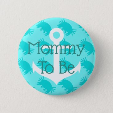 Beach Themed Aqua Blue Mom to be Anchor and Crabs Button