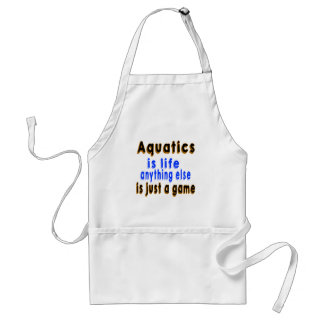 Aquatics is life anything else is just a game adult apron